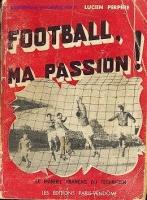 """Lucien PERPERE Entraineur Auteur """"Football ma passion"""""""